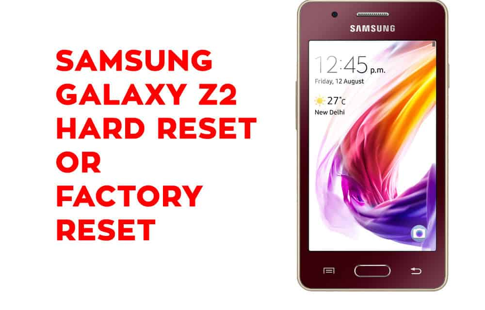 Samsung Z2 Hard Reset – Samsung Galaxy Z2 Soft Reset, Factory Reset, Recovery