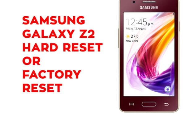 Samsung Z2 Hard Reset – Samsung Galaxy Z2 Soft Reset, Factory Reset, Recovery