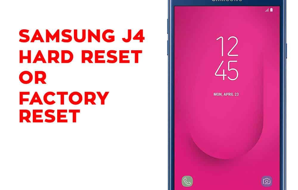 Samsung J4 Hard Reset, Factory Reset, Soft Reset, Recovery