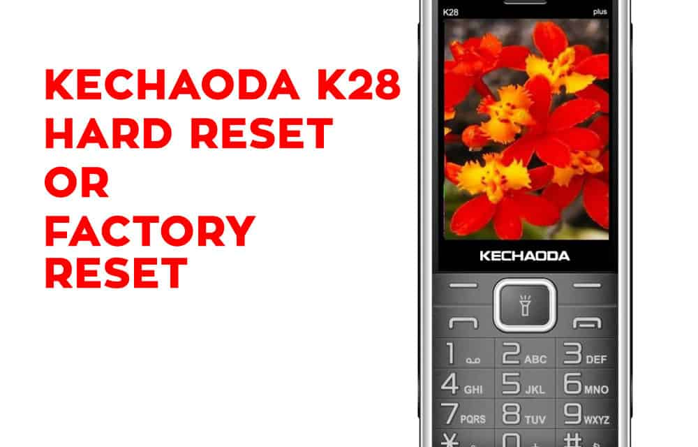 Kechaoda K28 Hard Reset, Factory Reset, Secret Codes - Hard Reset