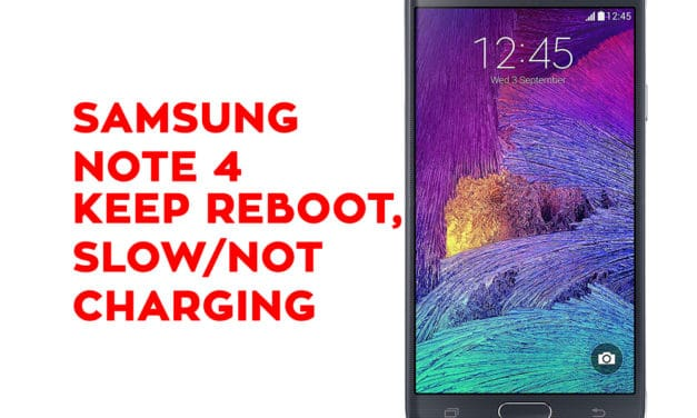 Samsung Galaxy Note 4 keeps rebooting, Slow/Not Charging [Note 4 Troubleshooting]