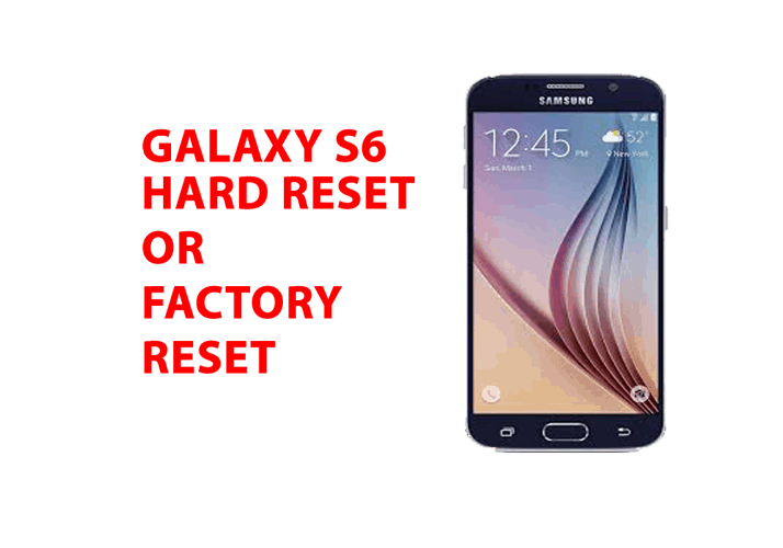 Samsung Galaxy S6 Hard Reset – Galaxy s6 Factory Reset, Recovery, Unlock Pattern