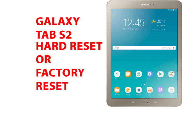 Galaxy Tab S2  Hard Reset – Galaxy Tab S2 Factory Reset, Recovery, Unlock Pattern