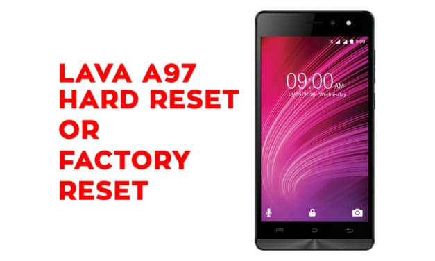 Lava A97 Hard Reset – Lava A97 Factory Reset, Recovery, Unlock Pattern