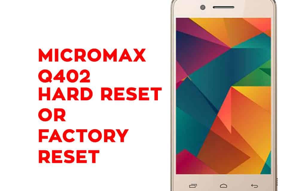 Micromax Q402 Hard Reset – Micromax Q402 Factory Reset, Recovery, Unlock Pattern