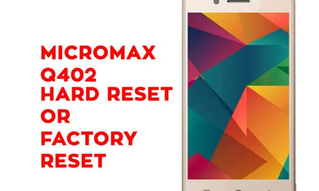Micromax Q402 Hard Reset – Micromax Q402 Factory Reset, Recovery, Unlock Pattern