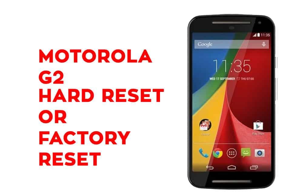 Moto G2 Hard Reset – Moto G2 Factory Reset, Recovery, Unlock Pattern