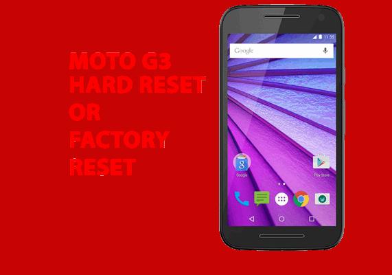 Moto g3 Hard Reset – Moto g3 Factory Reset, Recovery, Unlock Pattern
