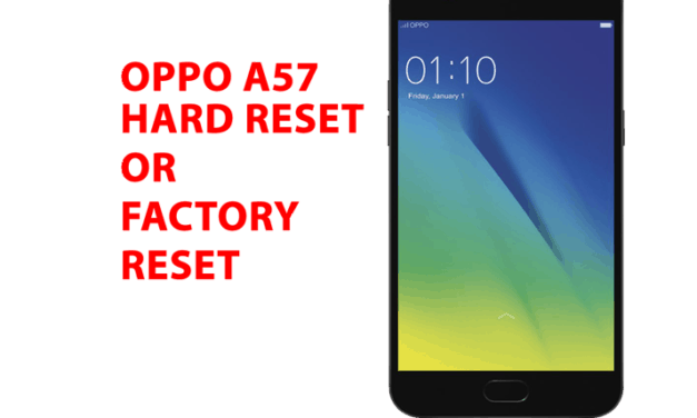 Oppo A57 Hard Reset – Oppo A57 Factory Reset, Recovery, Unlock Pattern