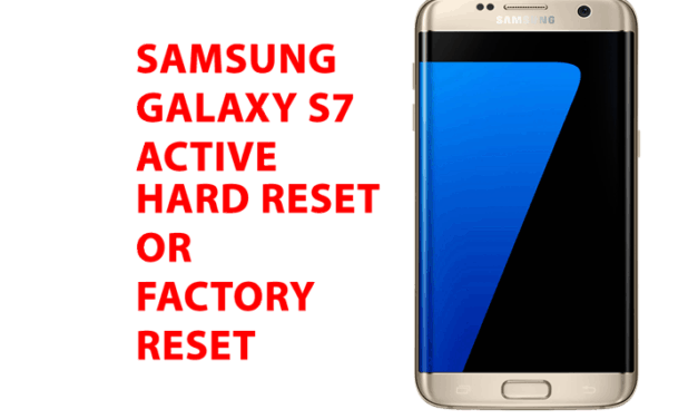 Samsung Galaxy S7 Hard Reset – Samsung galaxy s7 Factory Reset, Recovery, Unlock Pattern