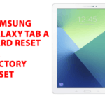 Samsung Galaxy Tab A Hard Reset – Factory Reset, Recovery, Unlock Pattern