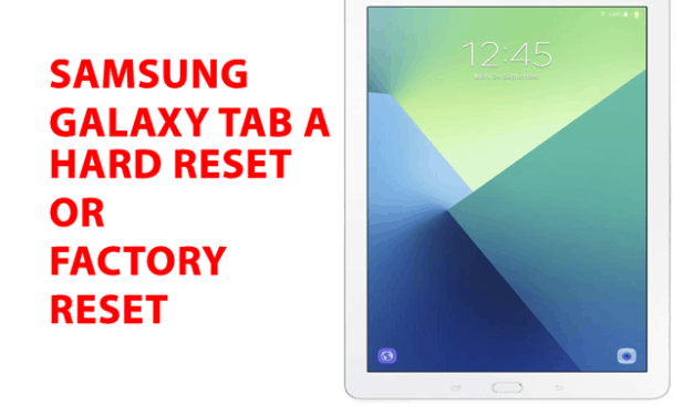 Samsung Galaxy Tab A Hard Reset – Factory Reset, Recovery, Unlock Pattern