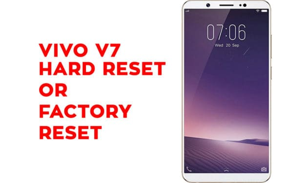 Vivo V7 Hard Reset – Vivo V7 Factory Reset