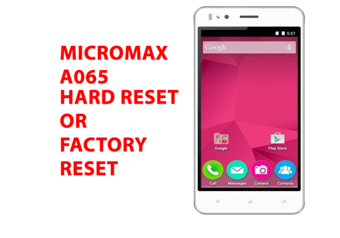 Micromax A065 Hard Reset - Micromax A065 Factory Reset, Recovery, Unlock Pattern