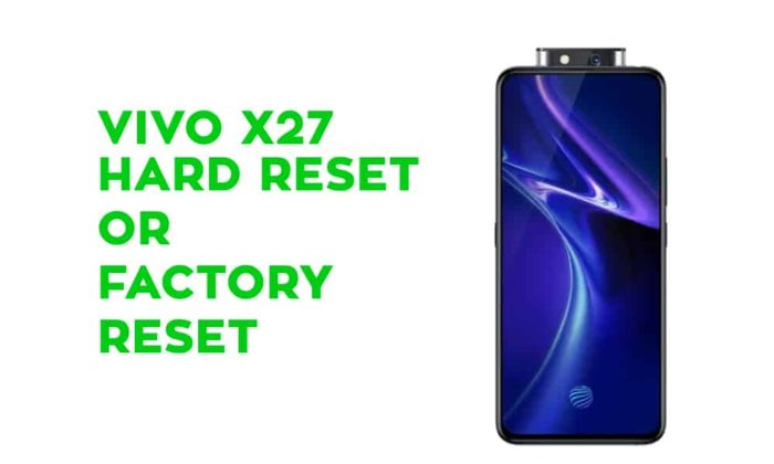 Vivo X27 Hard Reset or Factory Reset or Recovery or Unlock Pattern