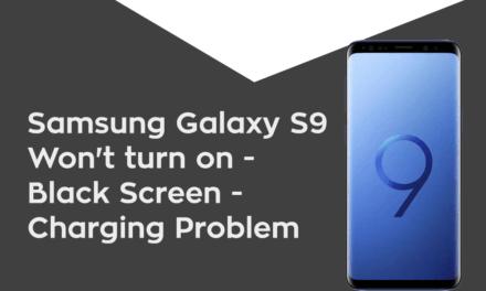 Samsung Galaxy S9 Won't turn on – Black Screen – Charging Problem