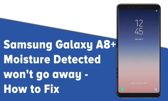 Samsung Galaxy A8+ Moisture Detected