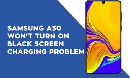 Samsung A30 Won't turn on – Black Screen – Charging Problem