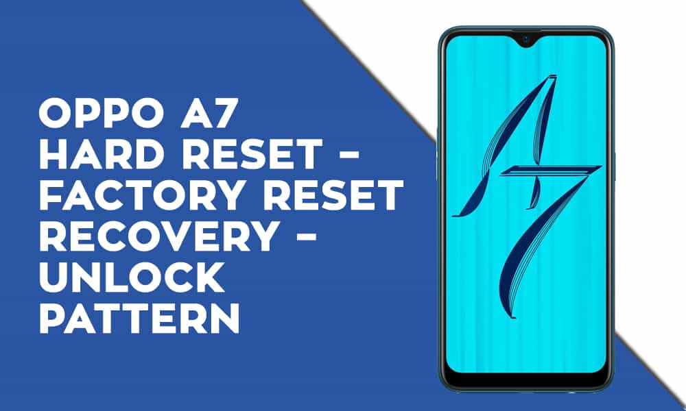 Oppo A7 Hard Reset – Factory Reset – Recovery – Unlock Pattern