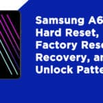 Samsung A6 Hard Reset, Factory Reset, Recovery, and Unlock Pattern