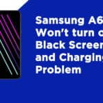 Samsung A6 won't turn on, Black Screen, and Charging Problem