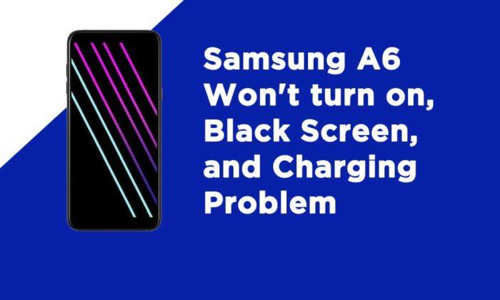 Samsung A6 Wont turn on