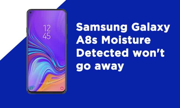 Samsung A8s Moisture Detected won't go away