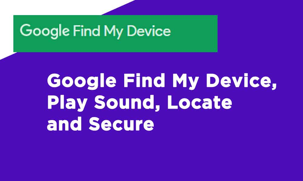 Google Find My Device, Play Sound, Locate and Secure