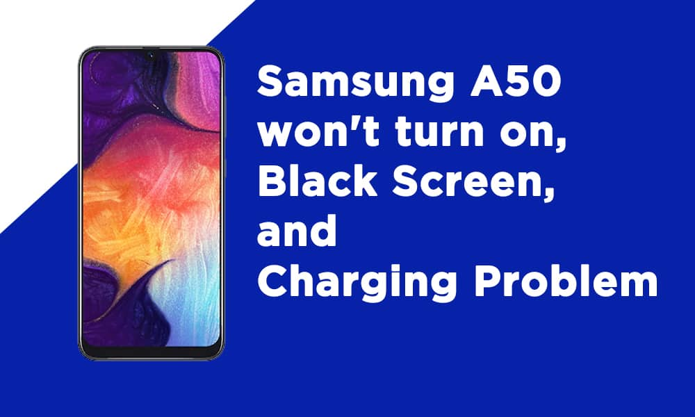 Samsung A50 won't turn on, Black Screen, and Charging Problem