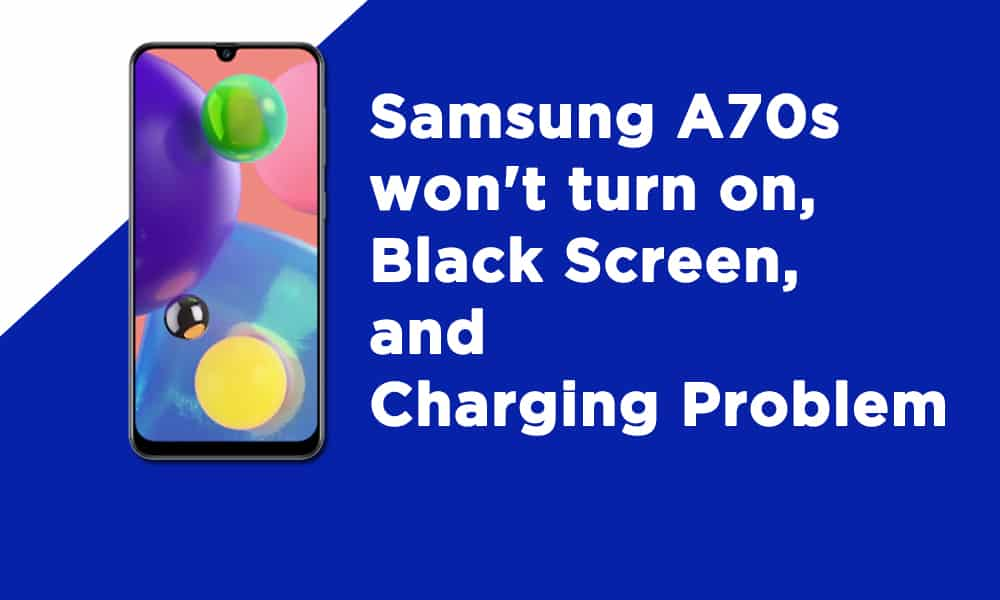 Samsung A70s won't turn on, Black Screen, and Charging Problem
