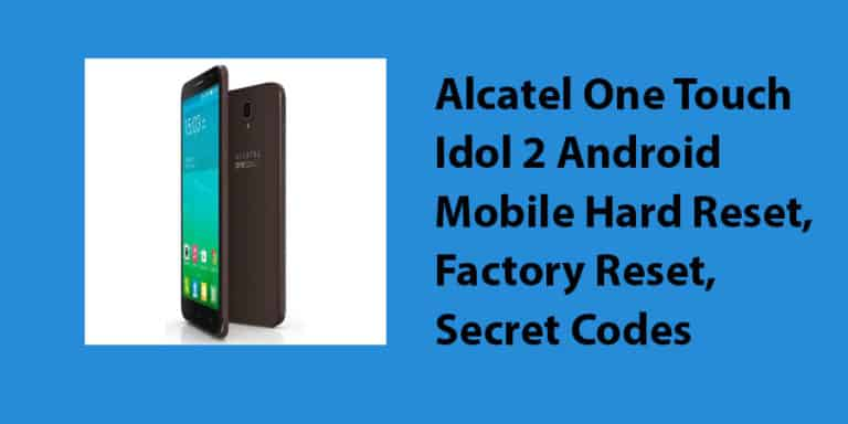 Alcatel One Touch Idol 2 Android Mobile Hard Reset
