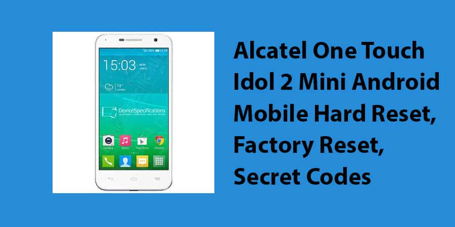Alcatel One Touch Idol 2 Mini Android Mobile Hard Reset