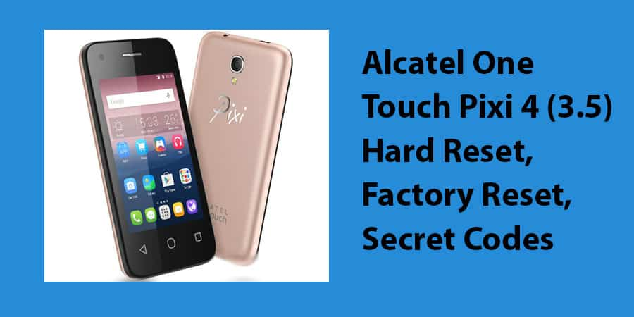 Alcatel One Touch Pixi 4 (3.5) Hard Reset