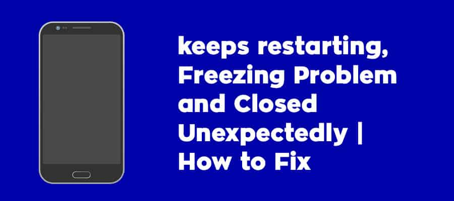 keeps-restarting,-Freezing-Problem-and-Closed-Unexpectedly-
